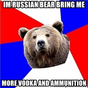 Russian bear - im RUSSIAN BEAR BRING ME MORE VODKA AND AMMUNITION