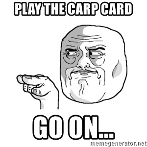 i'm watching you meme - Play the Carp card  Go on...