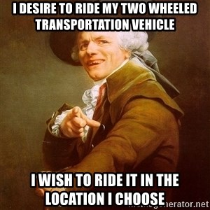 Joseph Ducreux - i desire to ride my two wheeled transportation vehicle i wish to ride it in the location i choose