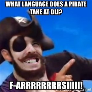 You are a pirate - What language does a Pirate take at dli? F-ARRRRRRRRSiiiii!