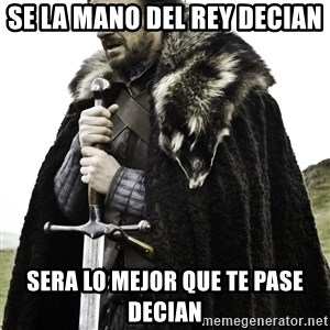 Stark_Winter_is_Coming - SE la mano del rey decian sera lo mejor que te pase decian