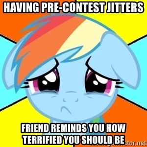 Depression Dash - Having pre-contest jitters Friend reminds you how terrified you should be