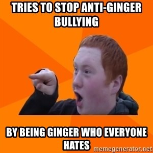 CopperCab Points - Tries to stop anti-ginger bullying By being ginger who everyone hates