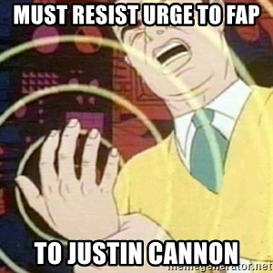 must not fap - must resist urge to FAP  TO JUSTIN cannon