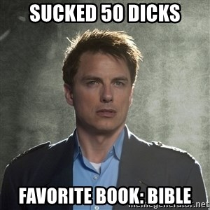 Captain Jack Harkness - Sucked 50 dicks Favorite book: Bible