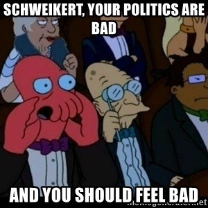 Zoidberg - schweikert, Your politics are bad and you should feel bad