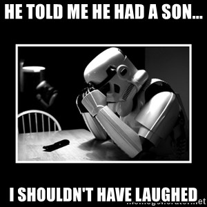 Sad Trooper - He told me he had a son... i shouldn't have laughed
