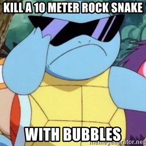 Oh Hell Naw Squirtle - Kill a 10 meter rock snake with bubbles