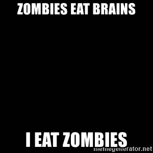 black background - zombies eat brains I eat zombies