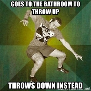 Progressive Mosh Guy - goes to the bathroom to throw up throws down instead