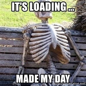 Waiting For Op - it's loading ... made my day