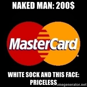 mastercard - Naked Man: 200$ White sock and this face: priceless