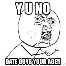 Y U SO - Y U No  Date Guys Your Age!!