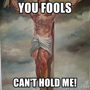 Muscles Jesus - you fools can't hold me!