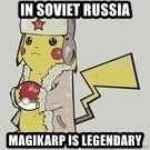 Soviet  Pikachu - In soviet russia magikarp is legendary