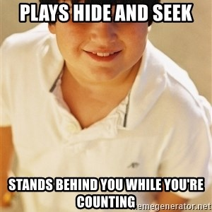 Annoying Childhood Friend - plays hide and seek stands behind you while you're counting