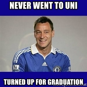 John Terry Chelsea - Never went to uni Turned up for graduation