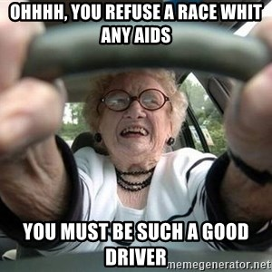 Typical Driver - OHHHH, YOU REFUSE A RACE WHIT ANY AIDS YOU MUST BE SUCH A GOOD DRIVER