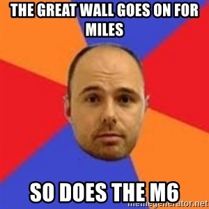 Karl Pilkington - the great wall goes on for miles so does the m6