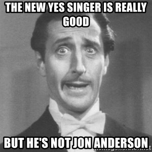 so dumb - the new yes singer is really good but he's not jon anderson