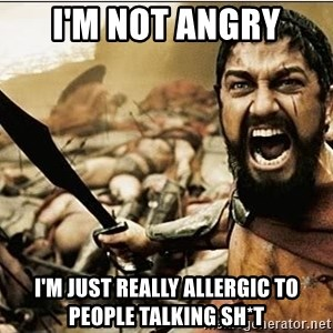 sparta - I'M NOT ANGRY I'M JUST REALLY ALLERGIC TO PEOPLE TALKING SH*T
