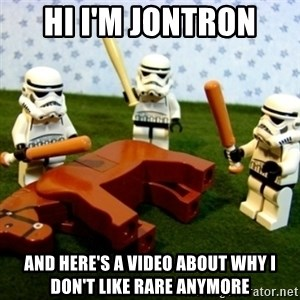 Beating a Dead Horse stormtrooper - Hi I'm JonTRON And Here's a video about why i don't Like Rare anymore