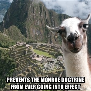 Bossy the Llama - prevents the monroe doctrine from ever going into effect