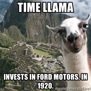 Bossy the Llama - TIME LLAMA INVESTS IN FORD MOTORS. IN 1920.