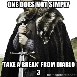 Sean Bean Game Of Thrones - ONE DOES NOT SIMPLY 'TAKE A BREAK' FROM DIABLO 3