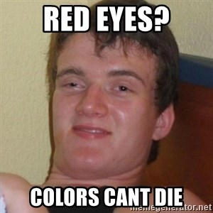 Really highguy - rED EYES? COLORS CANT DIE