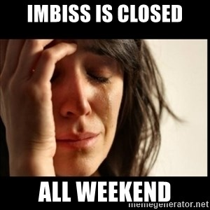 First World Problems - Imbiss is closed all weekend
