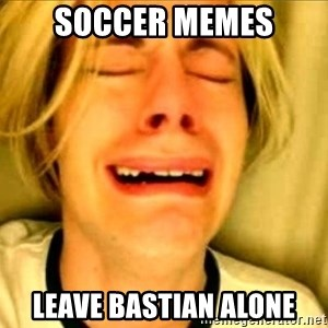 Leave Brittney Alone - soccer memes leave bastian alone
