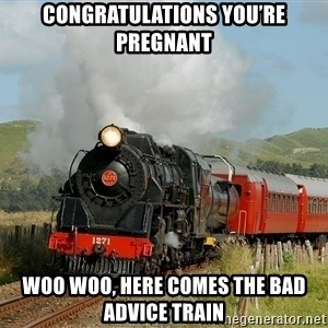 Success Train - Congratulations You're Pregnant Woo Woo, Here Comes The Bad Advice Train
