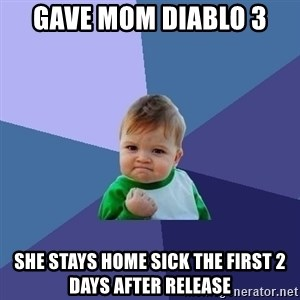 Success Kid - Gave mom Diablo 3 she stays home sick the first 2 days after release