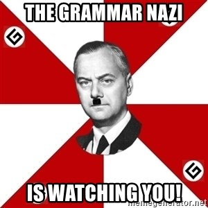 TheGrammarNazi - the Grammar nazi is watching you!