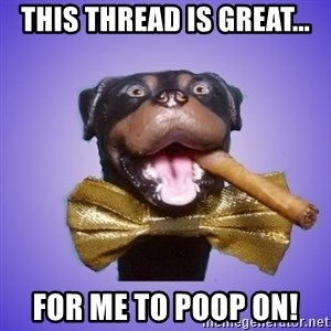 Triumph the Insult Comic Dawg - this thread is great... for me to poop on!