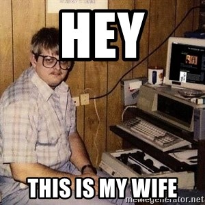 Nerd - hey this is my wife