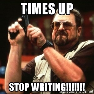 Big Lebowski - times up stop writing!!!!!!!