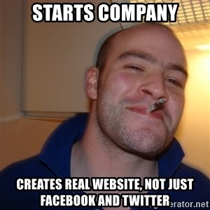 Good Guy Greg - Starts company creates real website, not just facebook and twitter