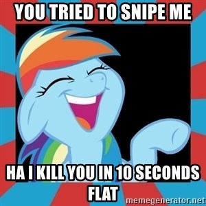RainbowLaughs - you tried to snipe me ha i kill you in 10 seconds flat