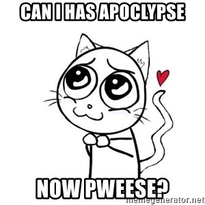 cuty_cat - Can i has apoclypse now pweese?