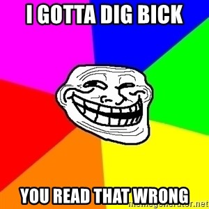 Trollface - I gotta dig bick you read that wrong
