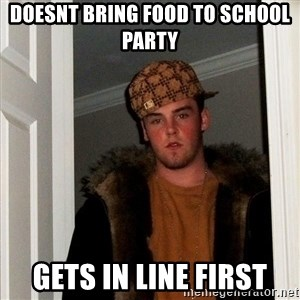 Scumbag Steve - doesnt bring food to school party gets in line first