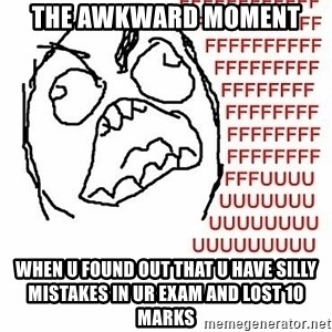 Fffuuu - The awkward moment  when u found out that u have silly mistakes in ur exam and lost 10 marks