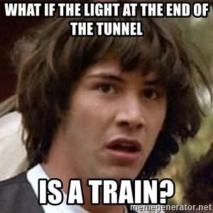Conspiracy Keanu - What if the light at the end of the tunnel is a train?