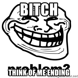 Trollface Problem - bitch think of me ending