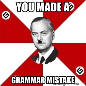 TheGrammarNazi - You made a grammar mistake