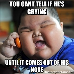 Fat Asian Kid - you cant tell if he's crying until it comes out of his nose