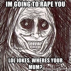 Shadowlurker - Im going to rape you LOL jokes, wheres your mum?