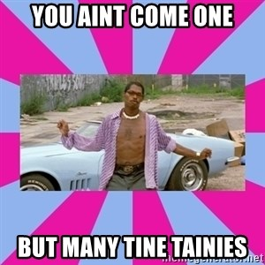 pootie tang - YOU AINT COME ONE BUT MANY TINE TAINIES